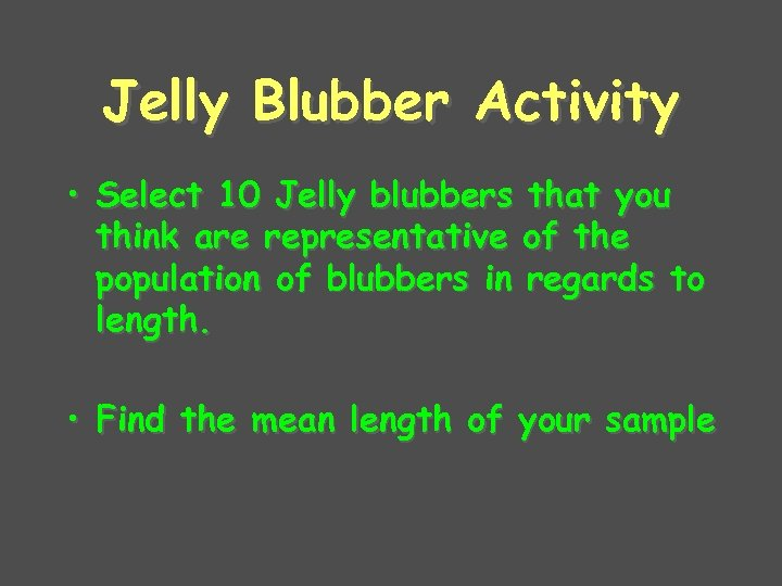 Jelly Blubber Activity • Select 10 Jelly blubbers that you think are representative of