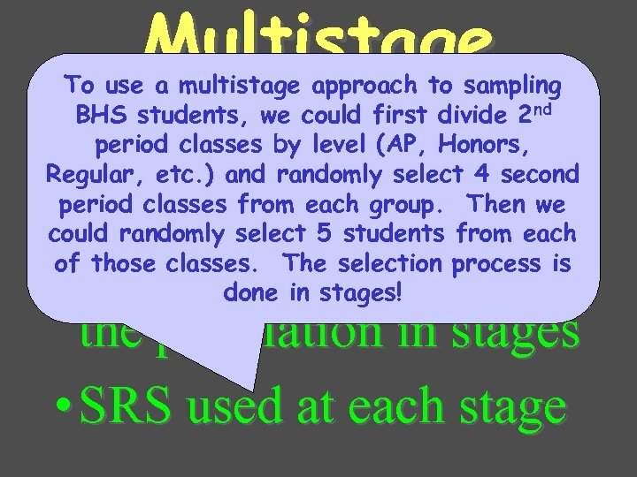 Multistage sample To use a multistage approach to sampling BHS students, we could first