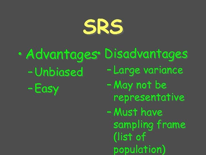 SRS • Advantages • Disadvantages – Unbiased – Easy – Large variance – May