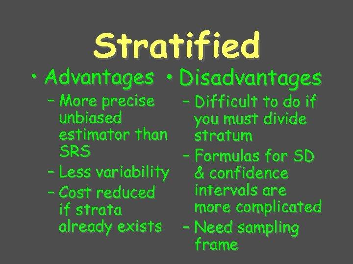 Stratified • Advantages • Disadvantages – More precise unbiased estimator than SRS – Less
