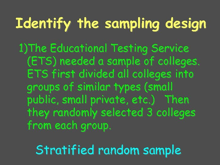 Identify the sampling design 1)The Educational Testing Service (ETS) needed a sample of colleges.