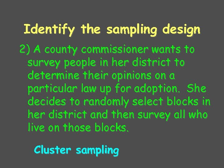 Identify the sampling design 2) A county commissioner wants to survey people in her