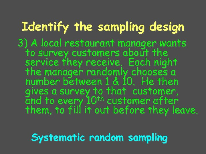 Identify the sampling design 3) A local restaurant manager wants to survey customers about