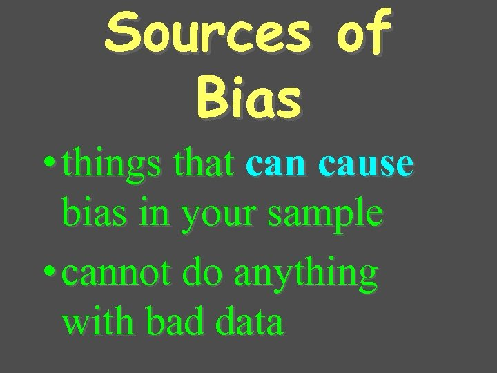 Sources of Bias • things that can cause bias in your sample • cannot