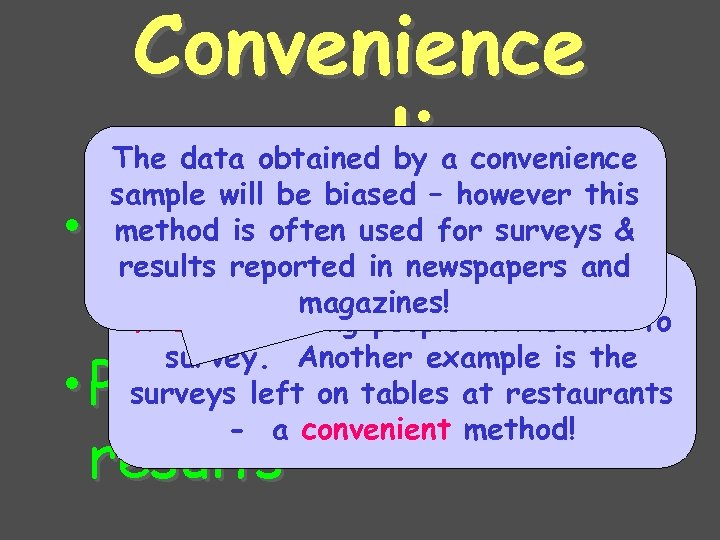 Convenience sampling The data obtained by a convenience sample will be biased – however