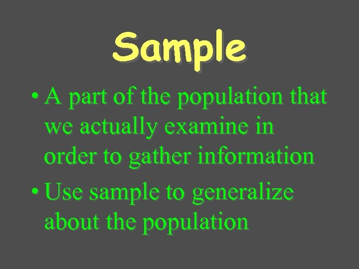Sample • A part of the population that we actually examine in order to