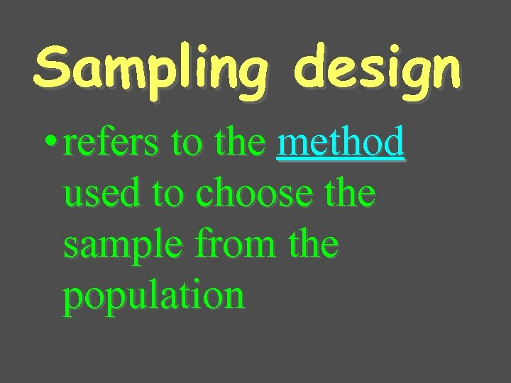 Sampling design • refers to the method used to choose the sample from the