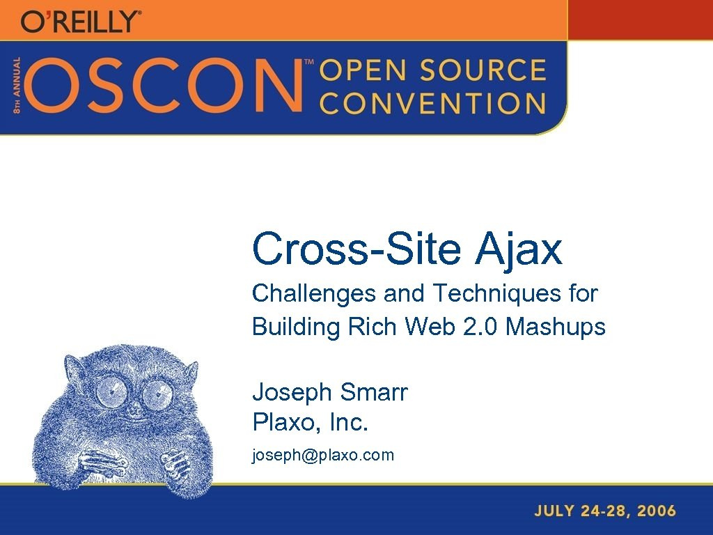Cross-Site Ajax Challenges and Techniques for Building Rich Web 2. 0 Mashups Joseph Smarr