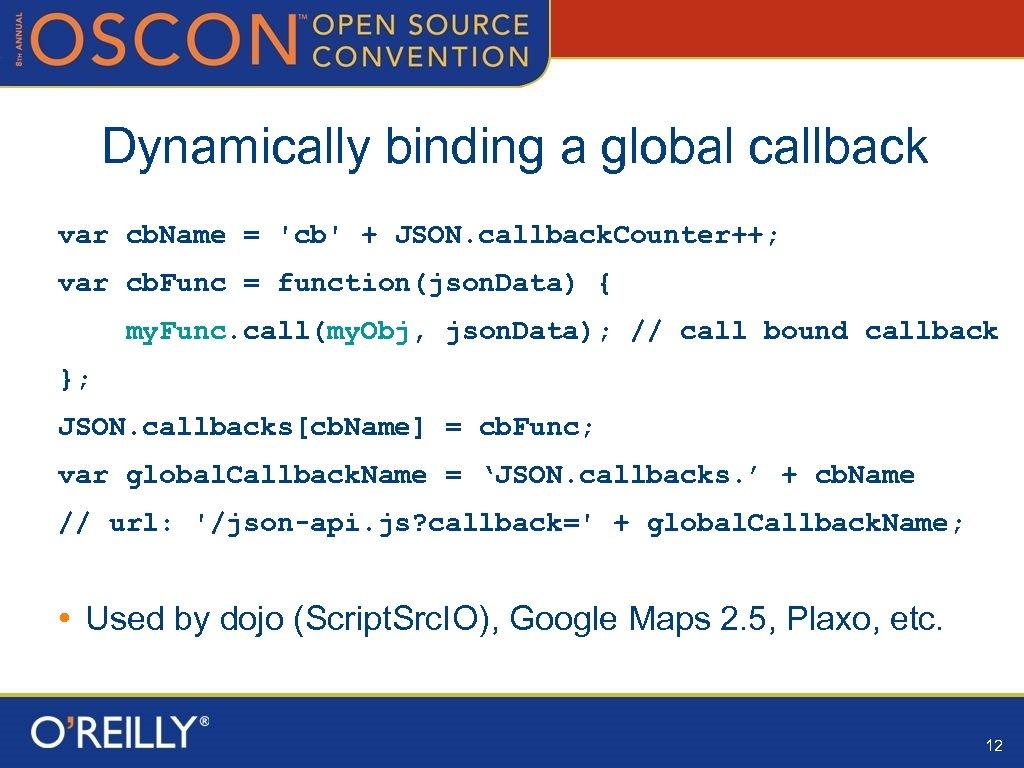 Dynamically binding a global callback var cb. Name = 'cb' + JSON. callback. Counter++;