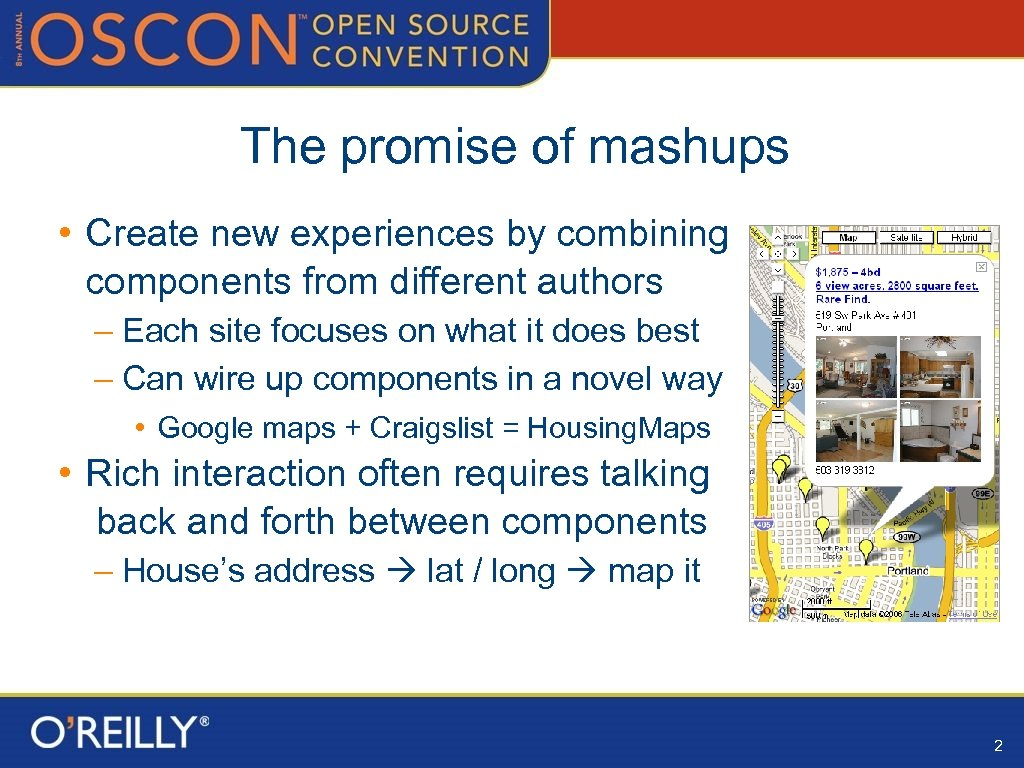 The promise of mashups • Create new experiences by combining components from different authors