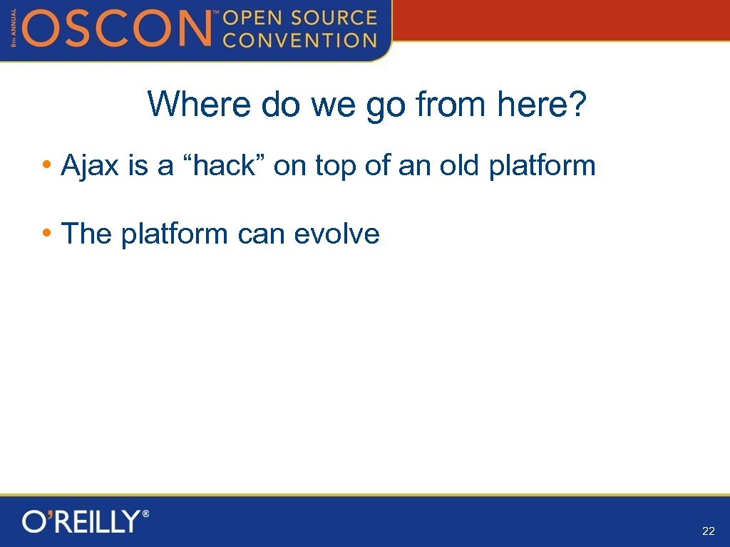 """Where do we go from here? • Ajax is a """"hack"""" on top of"""
