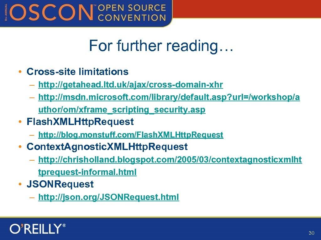 For further reading… • Cross-site limitations – http: //getahead. ltd. uk/ajax/cross-domain-xhr – http: //msdn.