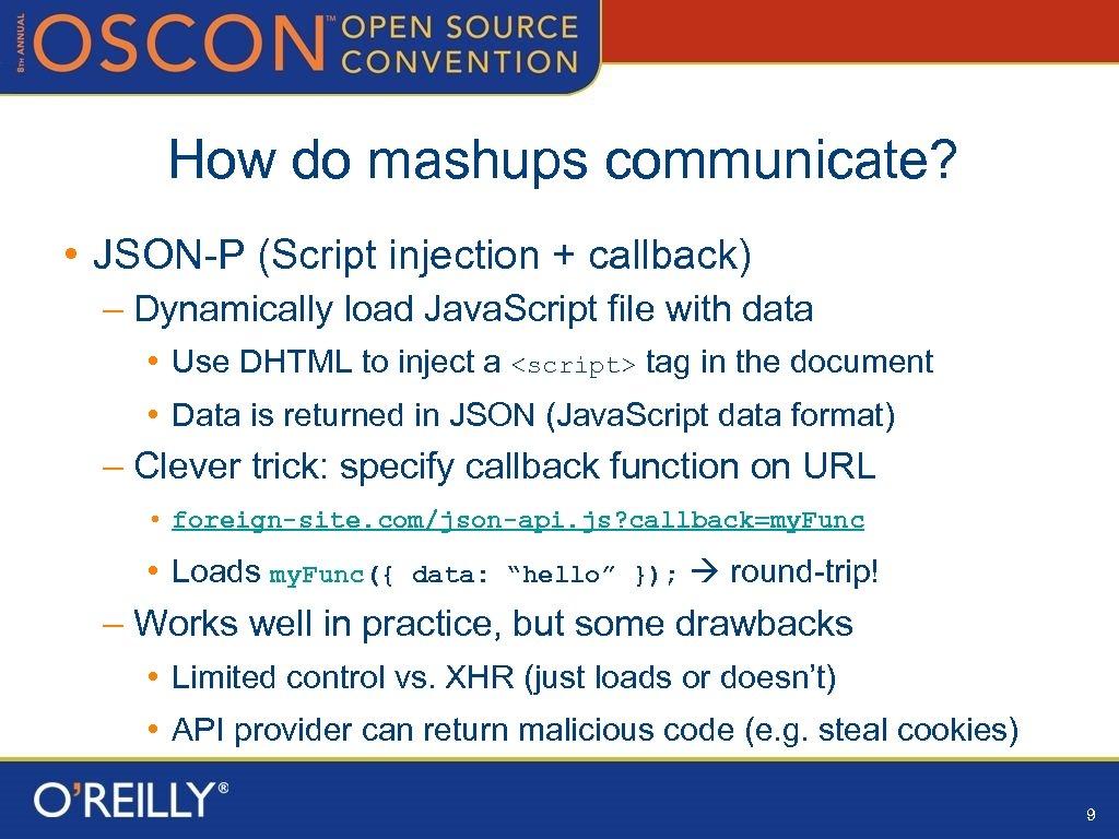 How do mashups communicate? • JSON-P (Script injection + callback) – Dynamically load Java.