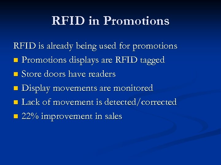 RFID in Promotions RFID is already being used for promotions n Promotions displays are