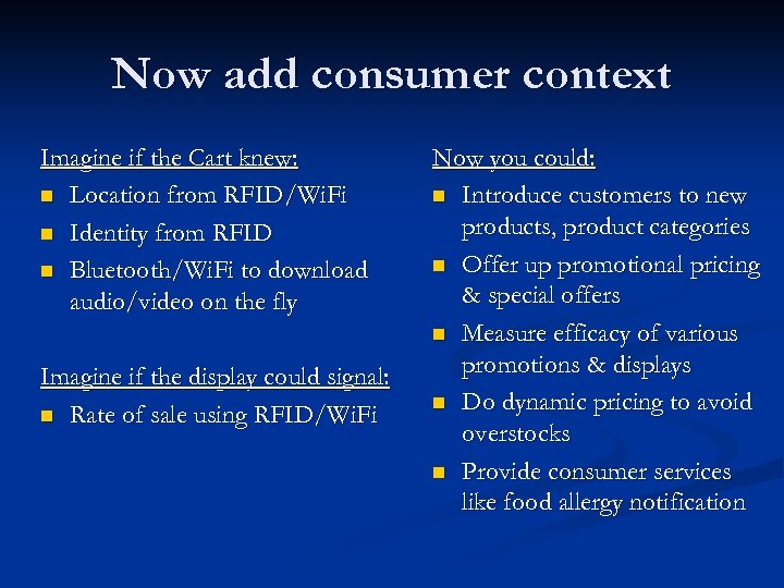 Now add consumer context Imagine if the Cart knew: n Location from RFID/Wi. Fi