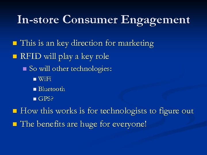 In-store Consumer Engagement This is an key direction for marketing n RFID will play