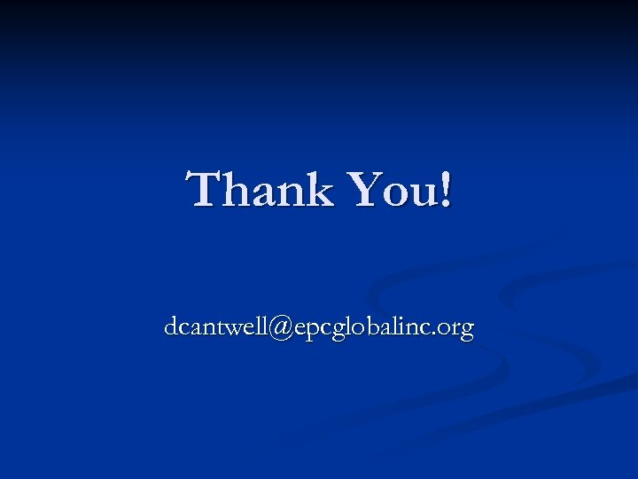 Thank You! dcantwell@epcglobalinc. org