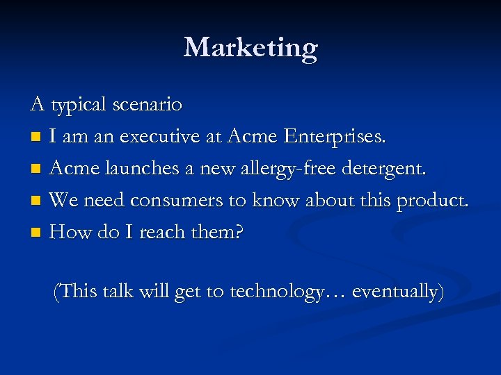 Marketing A typical scenario n I am an executive at Acme Enterprises. n Acme