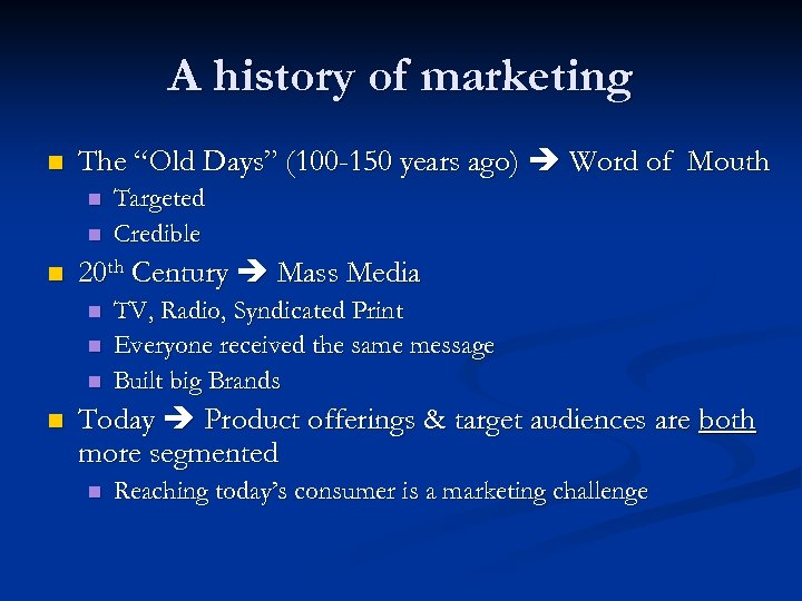 "A history of marketing n The ""Old Days"" (100 -150 years ago) Word of"