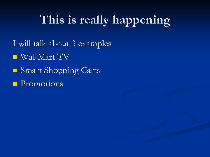 This is really happening I will talk about 3 examples n Wal-Mart TV n