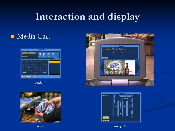 Interaction and display n Media Cart seek scan navigate