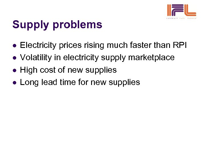 Supply problems l l Electricity prices rising much faster than RPI Volatility in electricity