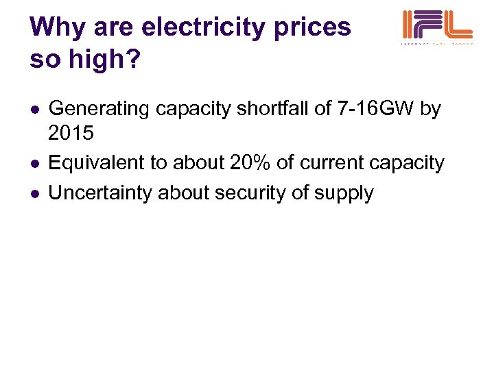 Why are electricity prices so high? l l l Generating capacity shortfall of 7