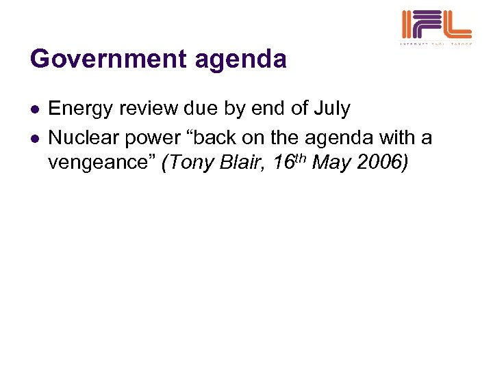 """Government agenda l l Energy review due by end of July Nuclear power """"back"""