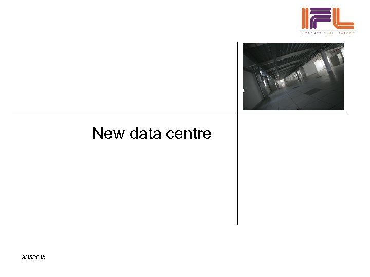 New data centre 3/15/2018