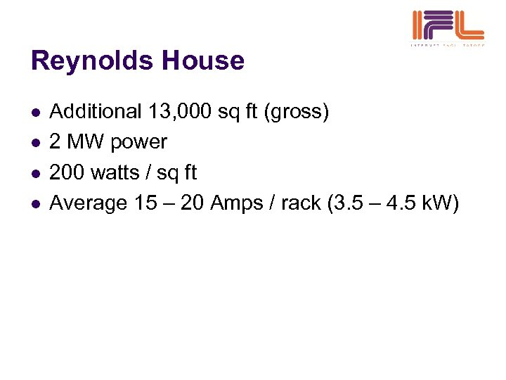 Reynolds House l l Additional 13, 000 sq ft (gross) 2 MW power 200