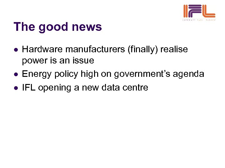 The good news l l l Hardware manufacturers (finally) realise power is an issue