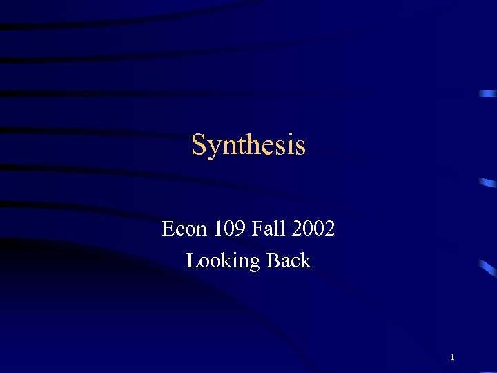 Synthesis Econ 109 Fall 2002 Looking Back 1