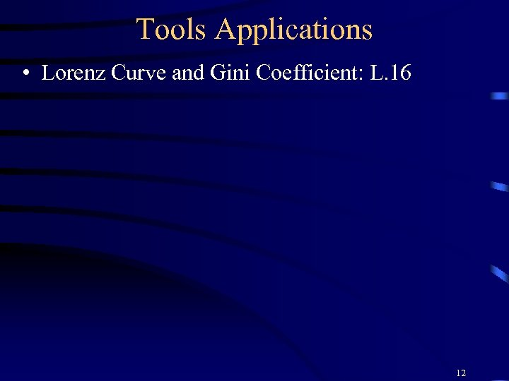 Tools Applications • Lorenz Curve and Gini Coefficient: L. 16 12