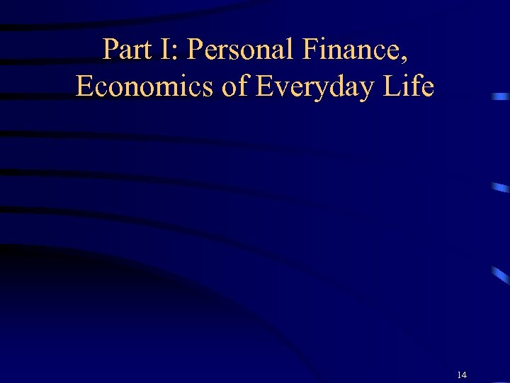 Part I: Personal Finance, Economics of Everyday Life 14