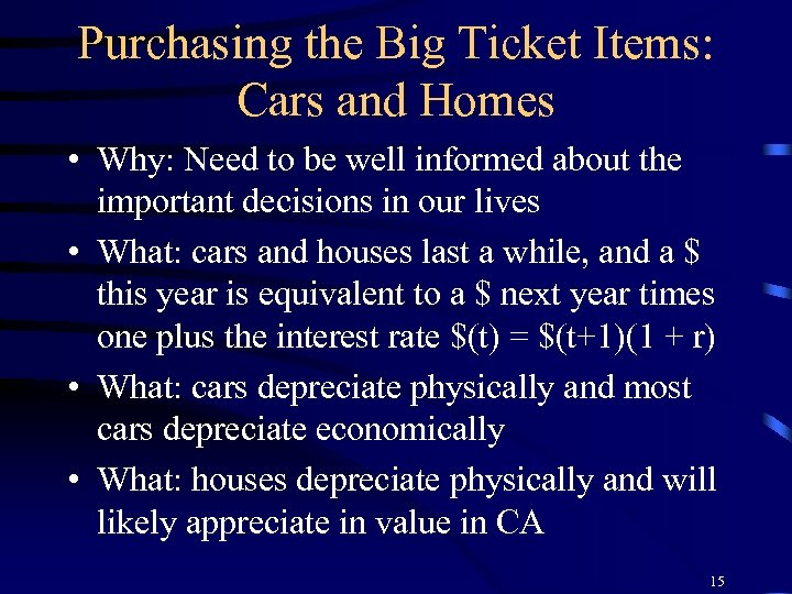 Purchasing the Big Ticket Items: Cars and Homes • Why: Need to be well