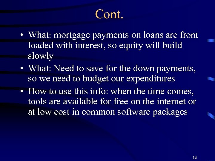Cont. • What: mortgage payments on loans are front loaded with interest, so equity