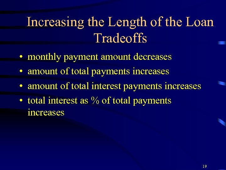 Increasing the Length of the Loan Tradeoffs • • monthly payment amount decreases amount