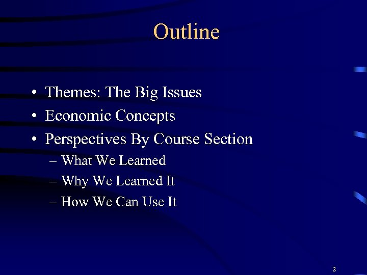 Outline • Themes: The Big Issues • Economic Concepts • Perspectives By Course Section