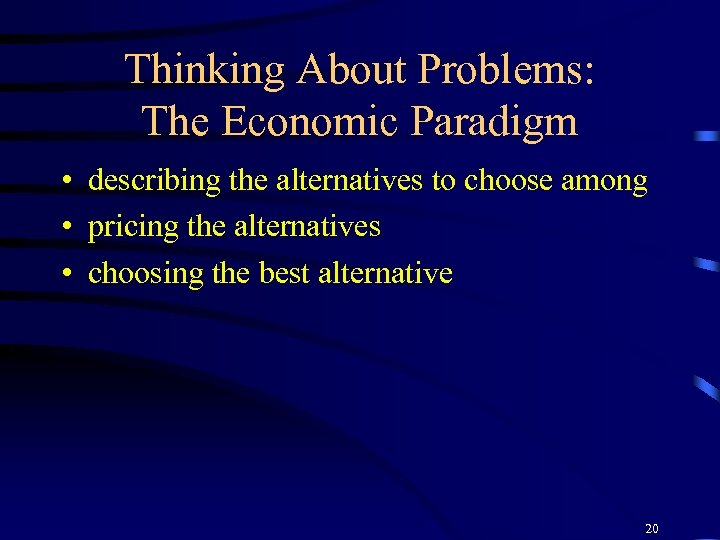 Thinking About Problems: The Economic Paradigm • describing the alternatives to choose among •