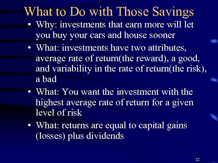 What to Do with Those Savings • Why: investments that earn more will let