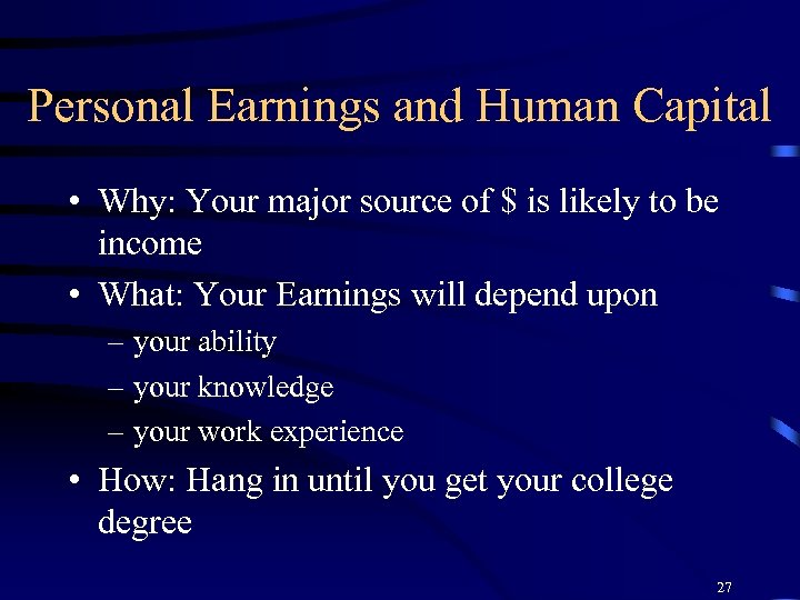 Personal Earnings and Human Capital • Why: Your major source of $ is likely