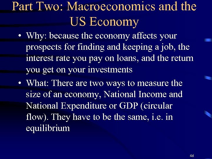 Part Two: Macroeconomics and the US Economy • Why: because the economy affects your