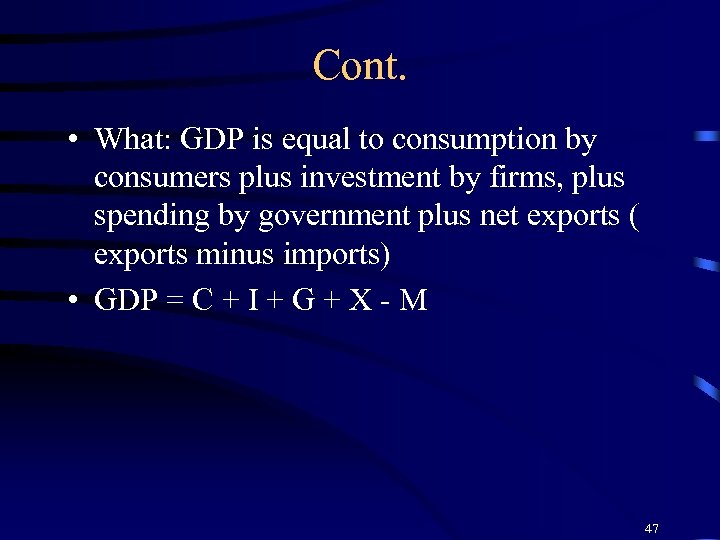 Cont. • What: GDP is equal to consumption by consumers plus investment by firms,