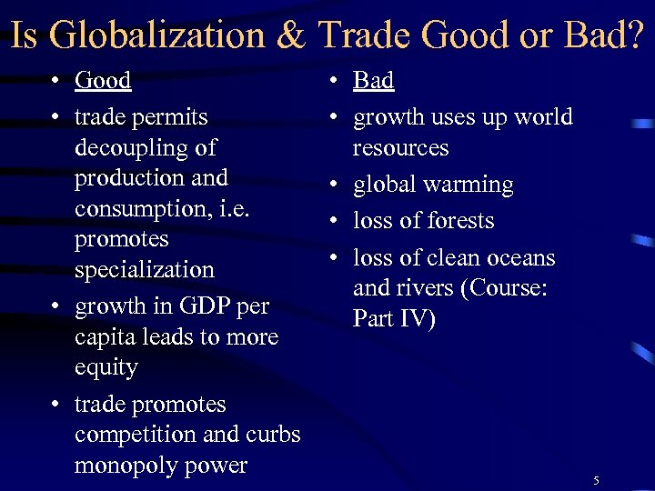 Is Globalization & Trade Good or Bad? • Good • trade permits decoupling of