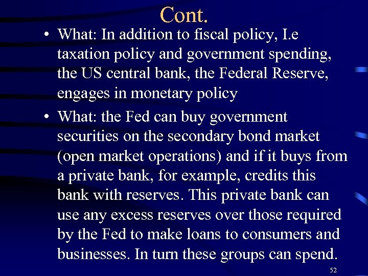 Cont. • What: In addition to fiscal policy, I. e taxation policy and government