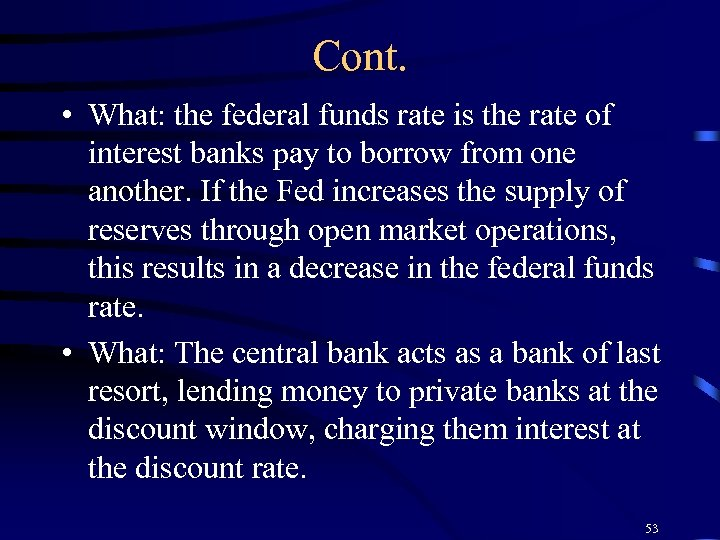 Cont. • What: the federal funds rate is the rate of interest banks pay