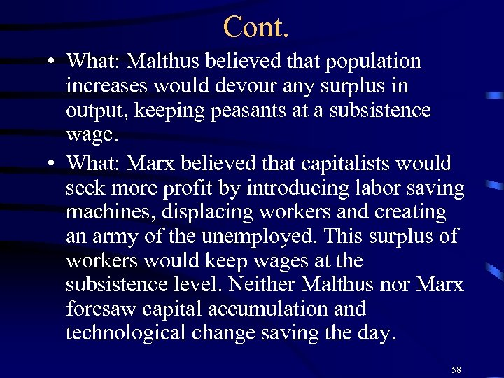 Cont. • What: Malthus believed that population increases would devour any surplus in output,