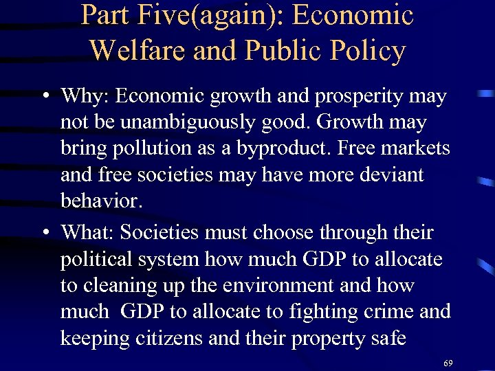 Part Five(again): Economic Welfare and Public Policy • Why: Economic growth and prosperity may