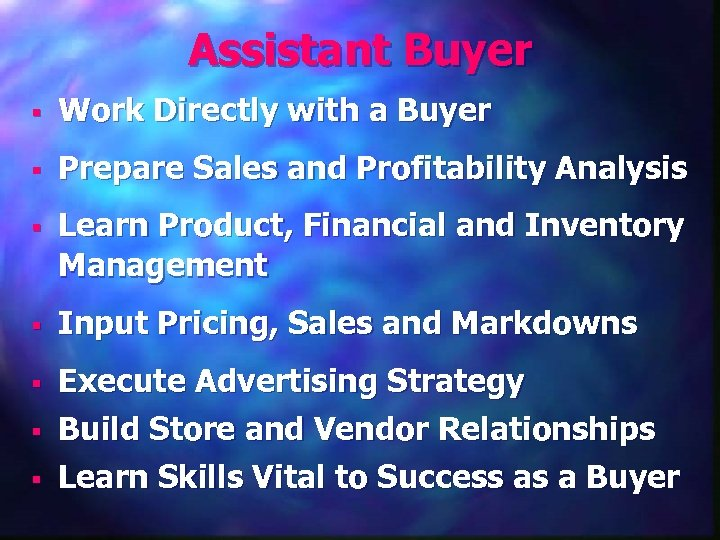 Assistant Buyer § Work Directly with a Buyer § Prepare Sales and Profitability Analysis