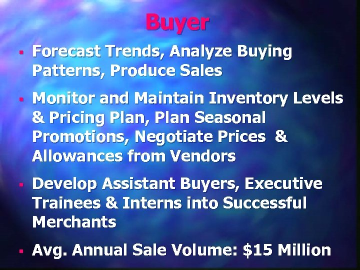 Buyer § Forecast Trends, Analyze Buying Patterns, Produce Sales § Monitor and Maintain Inventory